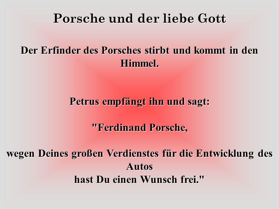 Der Erfinder des Porsches stirbt und kommt in den Himmel.