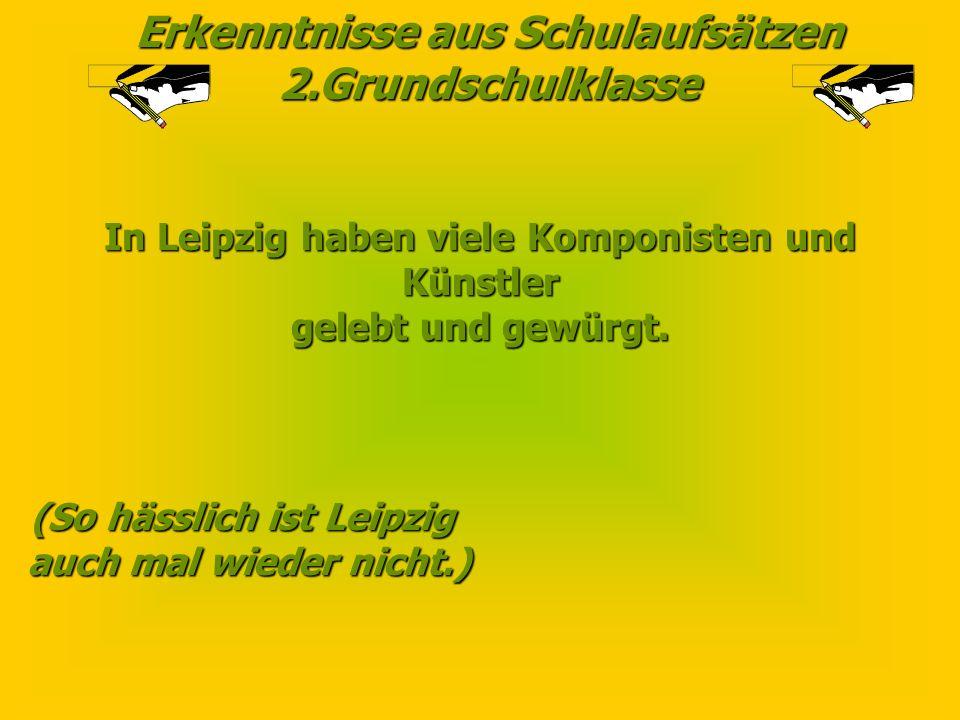 In Leipzig haben viele Komponisten und (So hässlich ist Leipzig