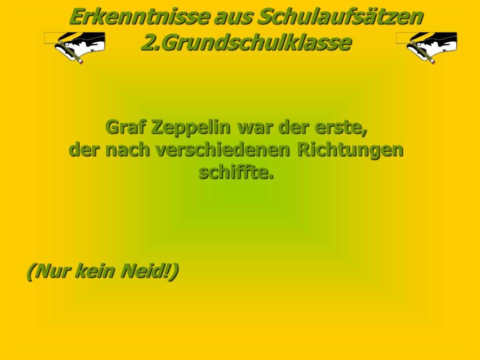 Graf Zeppelin war der erste, der nach verschiedenen Richtungen
