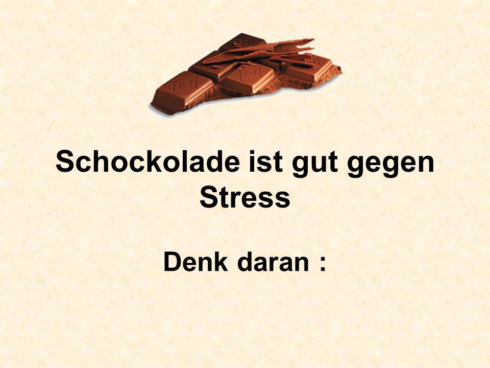 Schockolade ist gut gegen Stress