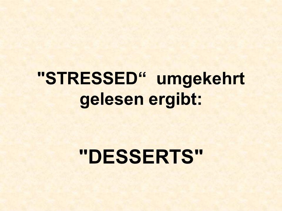 STRESSED umgekehrt gelesen ergibt: