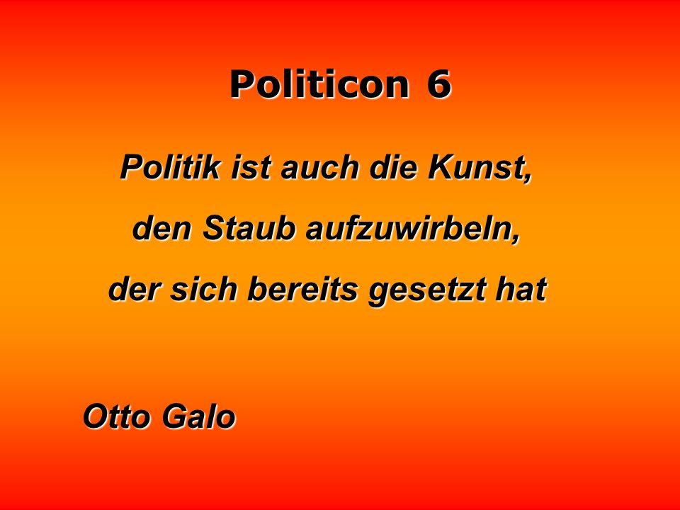 Politik ist auch die Kunst, den Staub aufzuwirbeln,