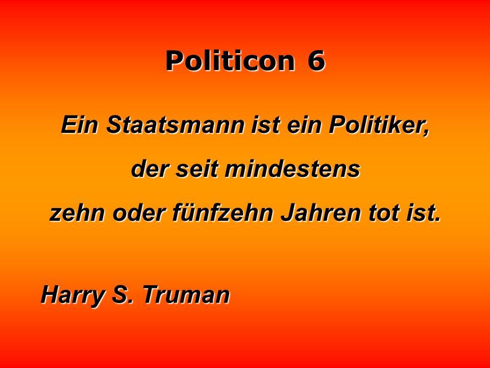Ein Staatsmann ist ein Politiker, zehn oder fünfzehn Jahren tot ist.