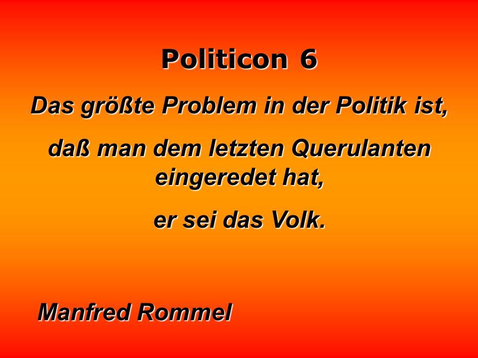 Das größte Problem in der Politik ist,