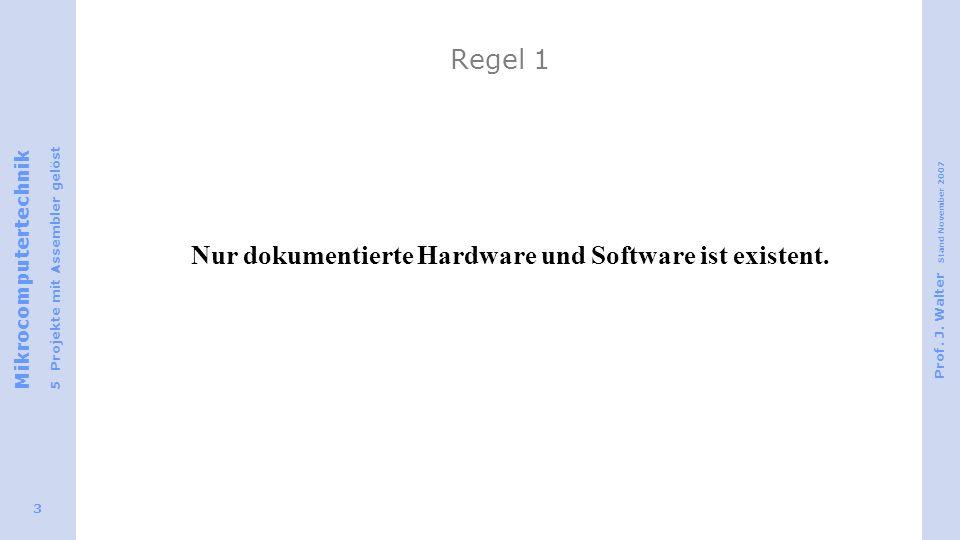 Nur dokumentierte Hardware und Software ist existent.