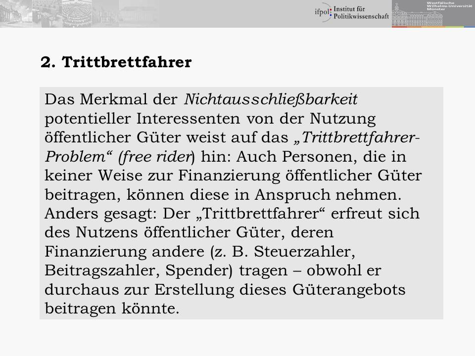 2. Trittbrettfahrer Das Merkmal der Nichtausschließbarkeit. potentieller Interessenten von der Nutzung.