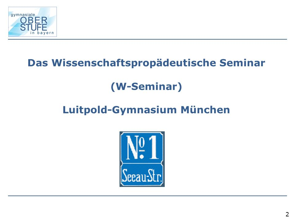 Das Wissenschaftspropädeutische Seminar (W-Seminar) Luitpold-Gymnasium München