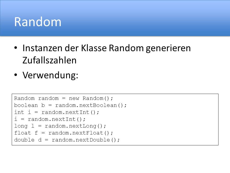 Random Instanzen der Klasse Random generieren Zufallszahlen