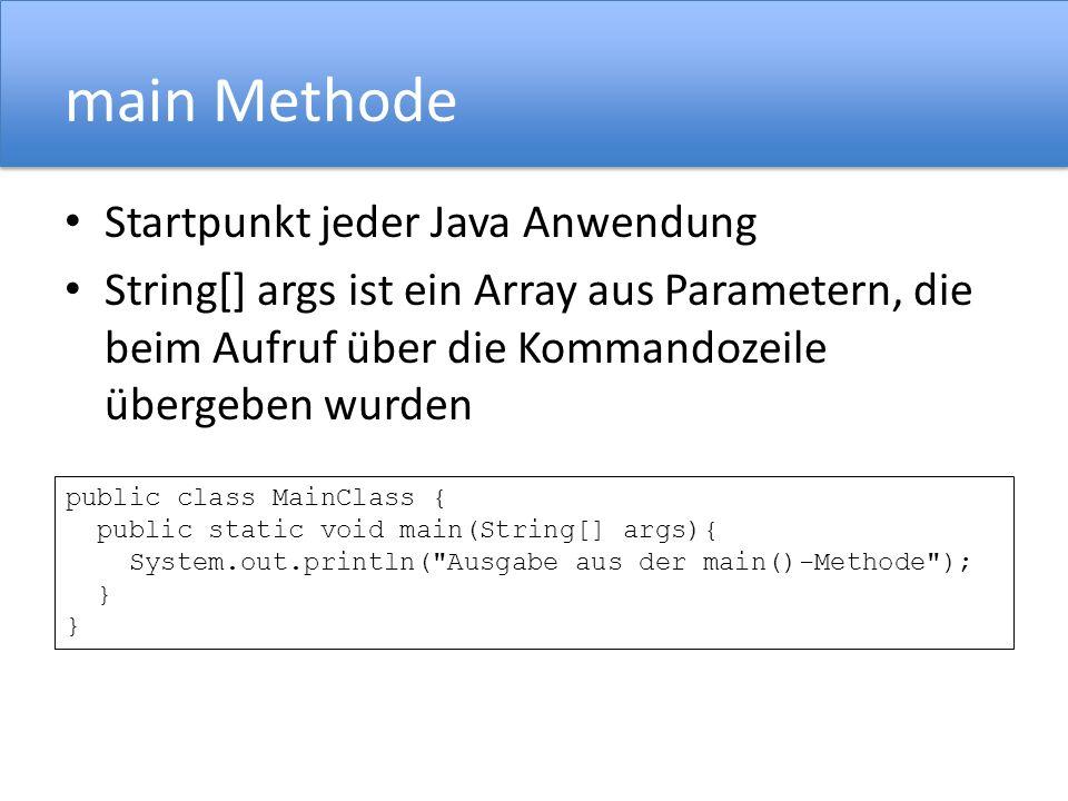 main Methode Startpunkt jeder Java Anwendung