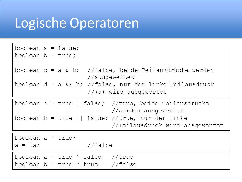 Logische Operatoren boolean a = false; boolean b = true;
