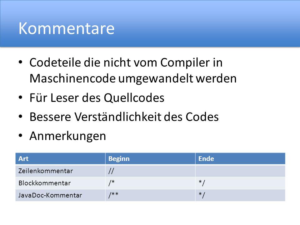 Kommentare Codeteile die nicht vom Compiler in Maschinencode umgewandelt werden. Für Leser des Quellcodes.