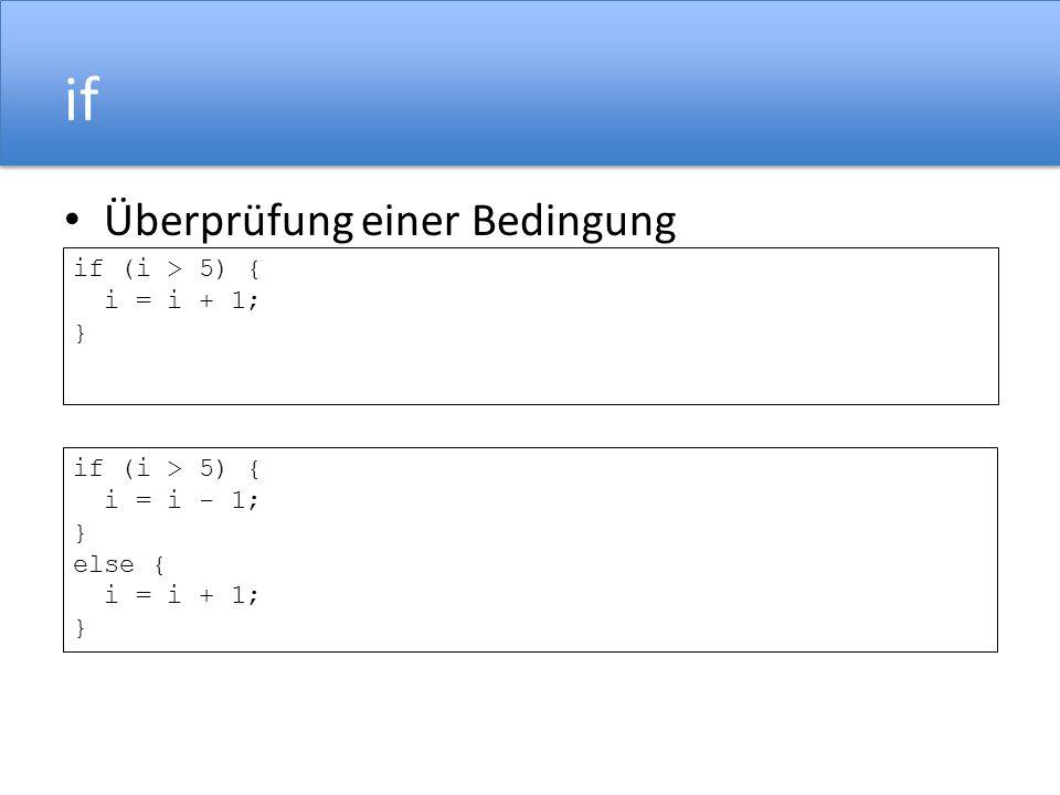 if Überprüfung einer Bedingung if (i > 5) { i = i + 1; }