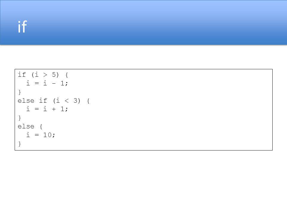 if if (i > 5) { i = i - 1; } else if (i < 3) { i = i + 1; else {