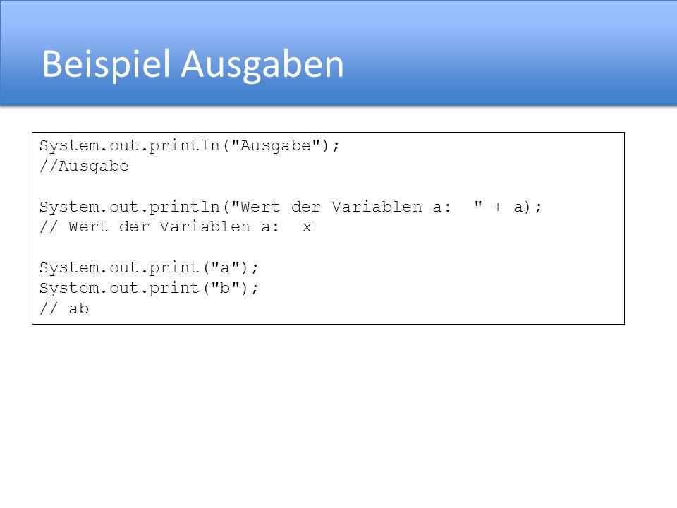Beispiel Ausgaben System.out.println( Ausgabe ); //Ausgabe