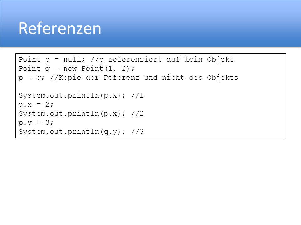 Referenzen Point p = null; //p referenziert auf kein Objekt