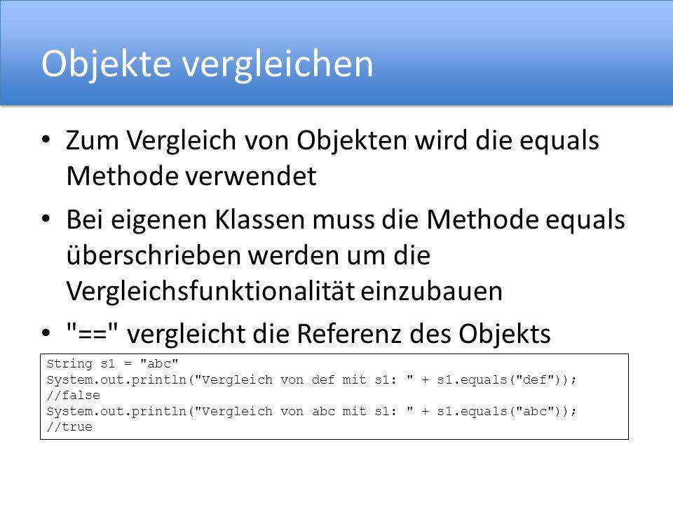 Objekte vergleichen Zum Vergleich von Objekten wird die equals Methode verwendet.