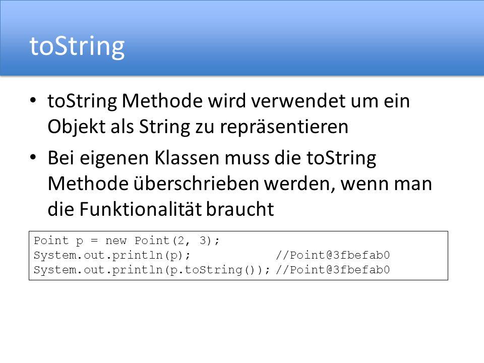 toString toString Methode wird verwendet um ein Objekt als String zu repräsentieren.