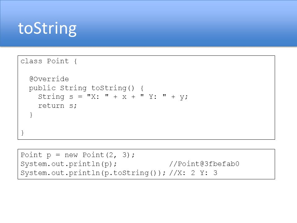 toString class Point { @Override public String toString() {