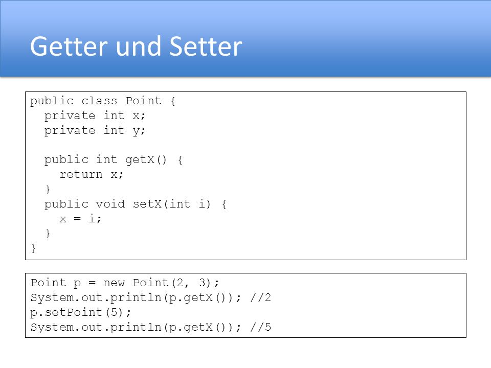 Getter und Setter public class Point { private int x; private int y;