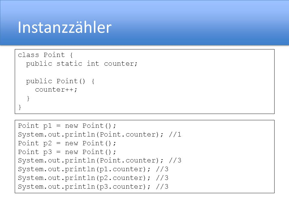Instanzzähler class Point { public static int counter;
