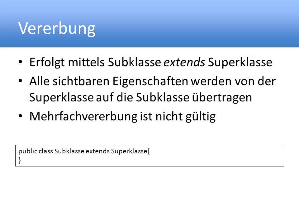 Vererbung Erfolgt mittels Subklasse extends Superklasse