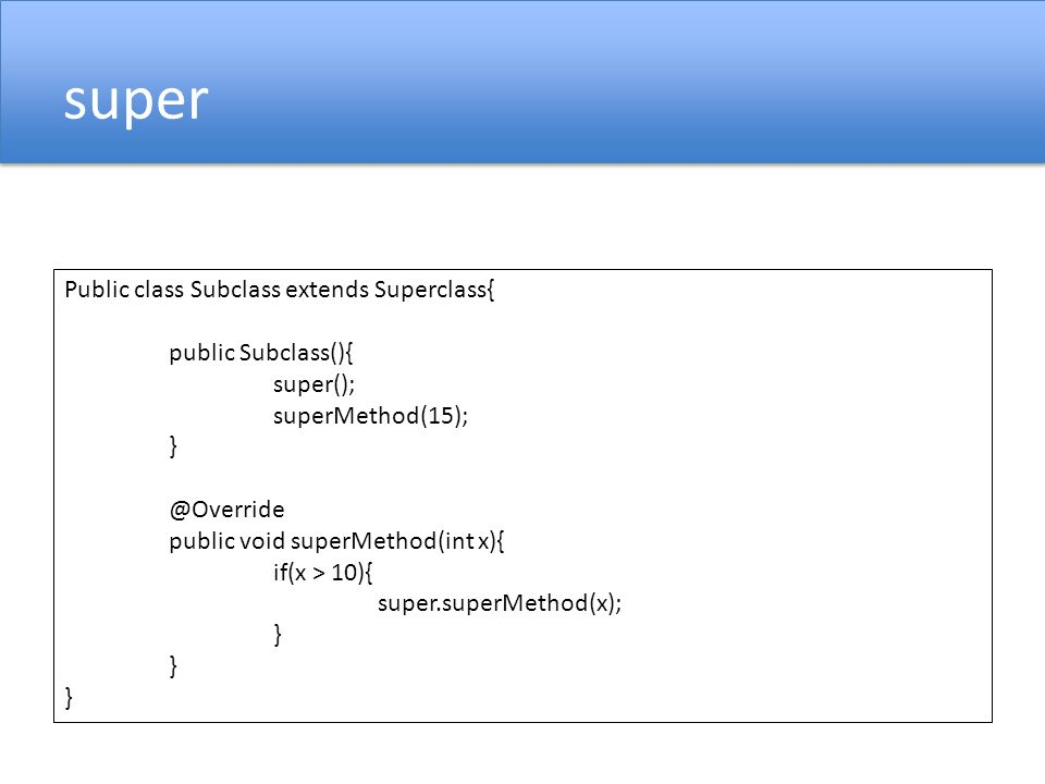 super Public class Subclass extends Superclass{ public Subclass(){