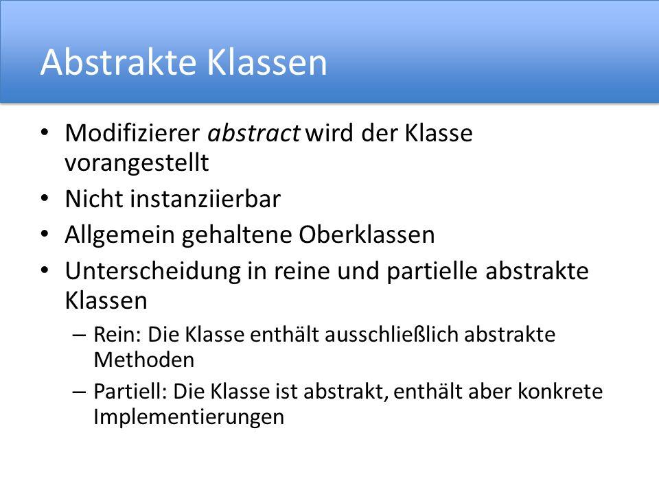 Abstrakte Klassen Modifizierer abstract wird der Klasse vorangestellt