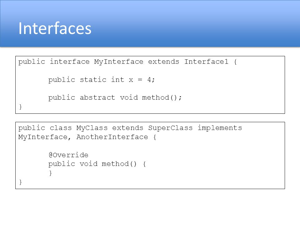 Interfaces public interface MyInterface extends Interface1 {