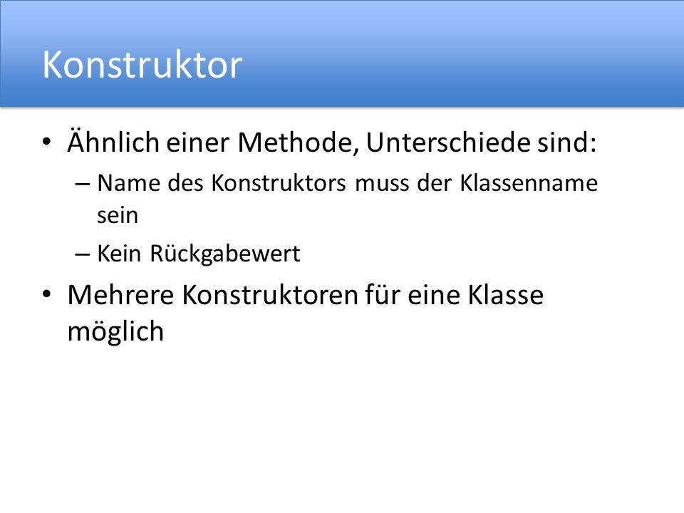 Konstruktor Ähnlich einer Methode, Unterschiede sind: