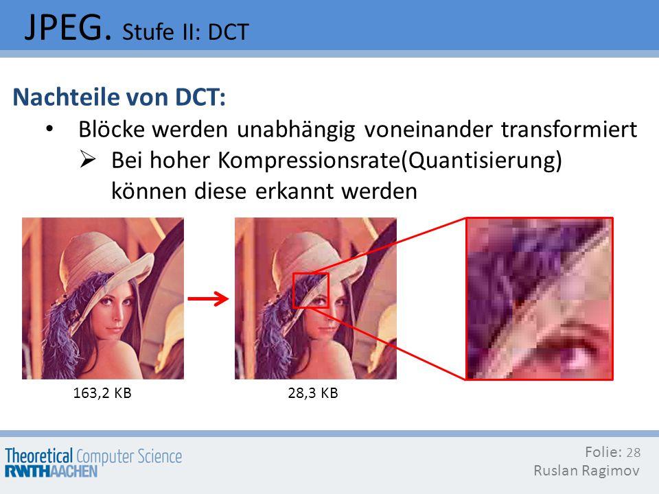 JPEG. Stufe II: DCT Nachteile von DCT: