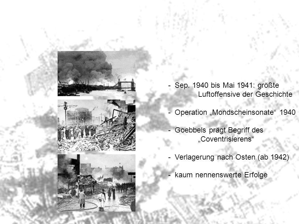 """Sep. 1940 bis Mai 1941: größte Luftoffensive der Geschichte. Operation """"Mondscheinsonate 1940. Goebbels prägt Begriff des."""