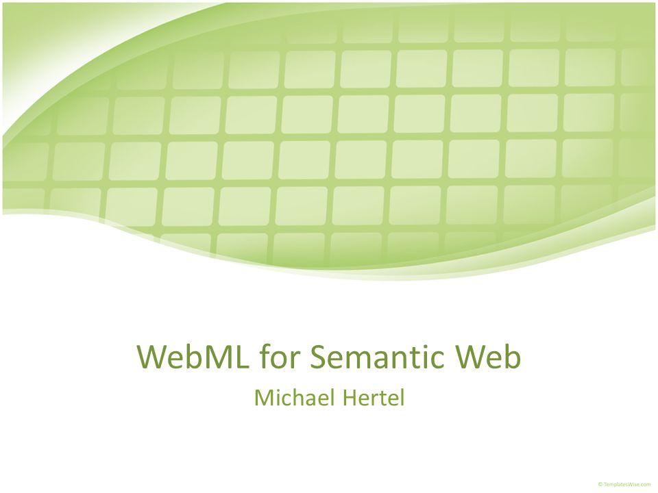 WebML for Semantic Web Michael Hertel