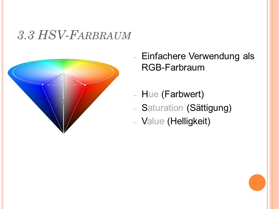 3.3 HSV-Farbraum Einfachere Verwendung als RGB-Farbraum Hue (Farbwert)