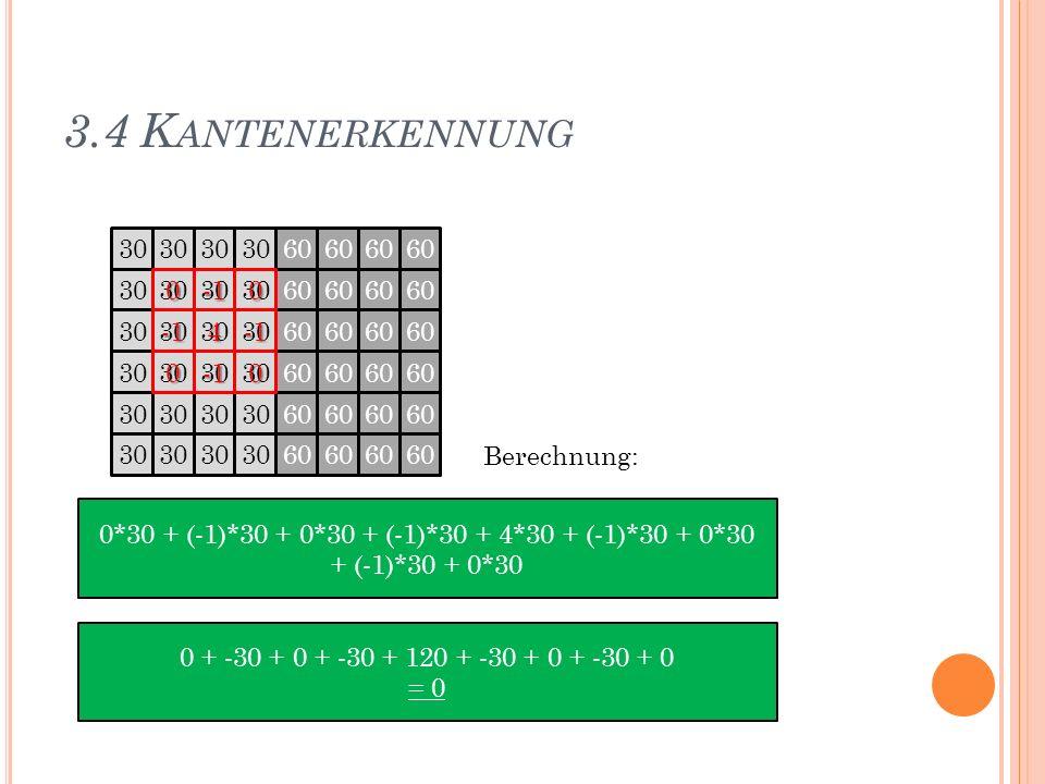 3.4 Kantenerkennung 30 60 -1 4 Berechnung: