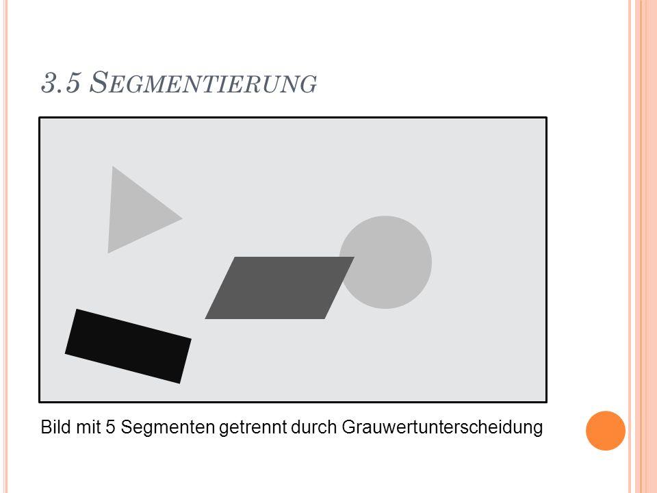 3.5 Segmentierung Bild mit 5 Segmenten getrennt durch Grauwertunterscheidung