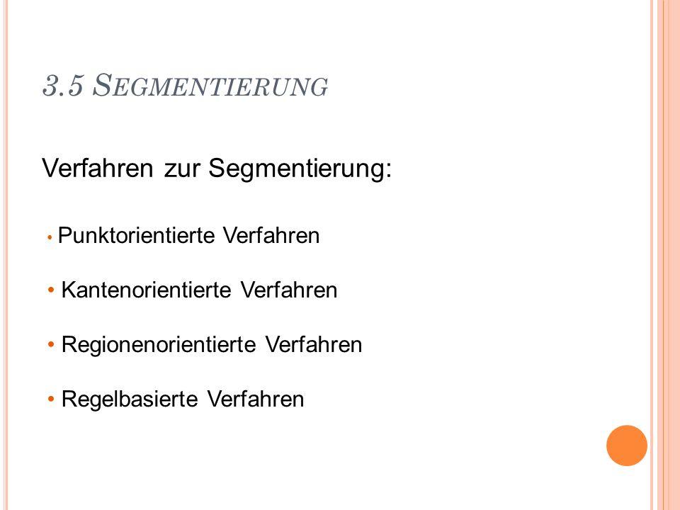 3.5 Segmentierung Verfahren zur Segmentierung: