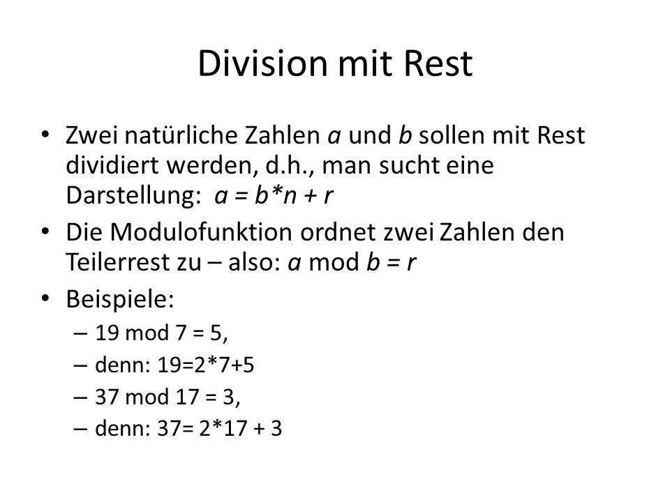 Division mit Rest Zwei natürliche Zahlen a und b sollen mit Rest dividiert werden, d.h., man sucht eine Darstellung: a = b*n + r.