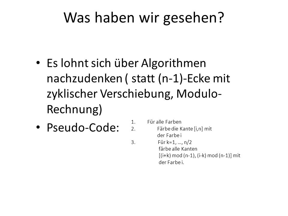 Was haben wir gesehen Es lohnt sich über Algorithmen nachzudenken ( statt (n-1)-Ecke mit zyklischer Verschiebung, Modulo-Rechnung)