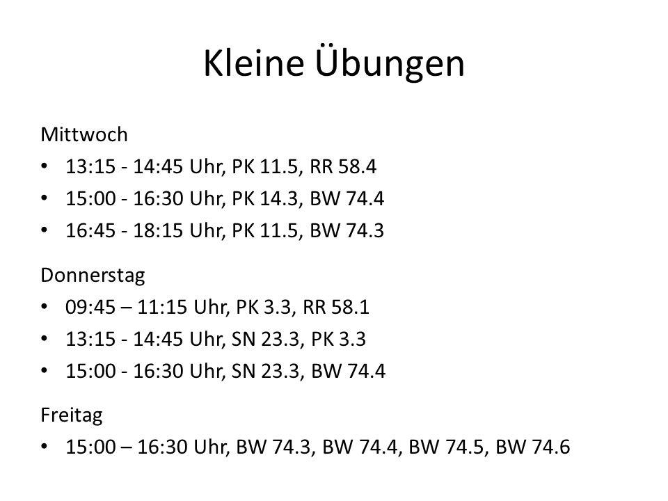 Kleine Übungen Mittwoch 13:15 - 14:45 Uhr, PK 11.5, RR 58.4