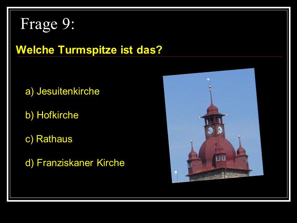 Frage 9: Welche Turmspitze ist das a) Jesuitenkirche b) Hofkirche