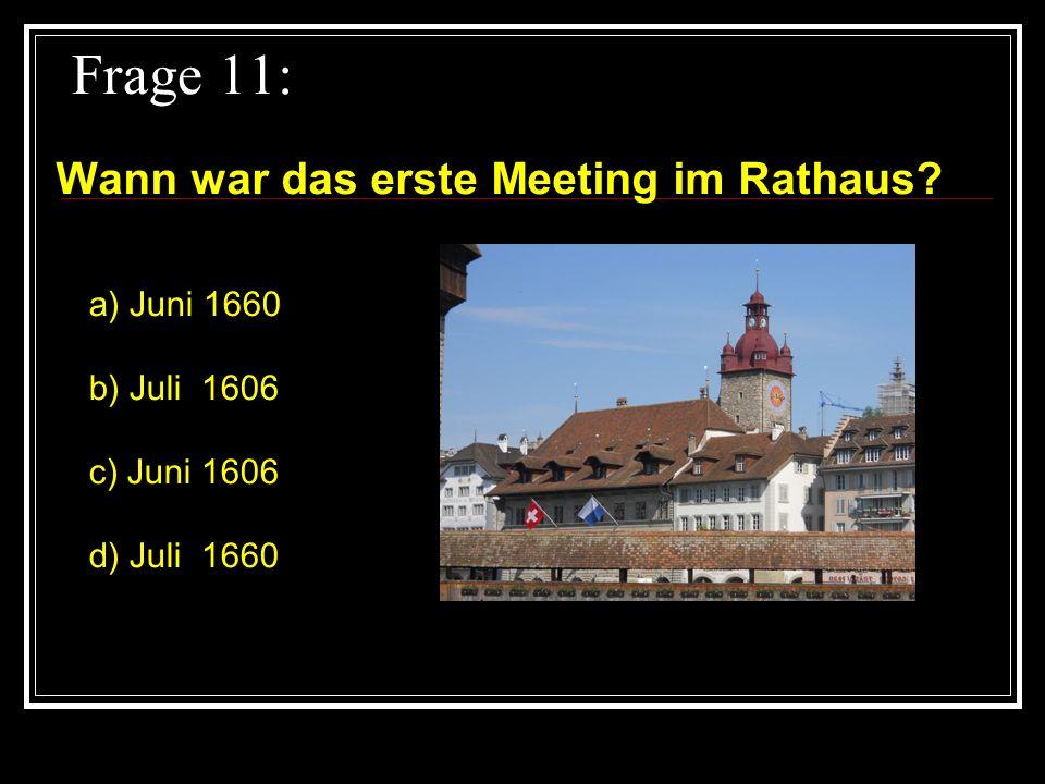 Frage 11: Wann war das erste Meeting im Rathaus a) Juni 1660