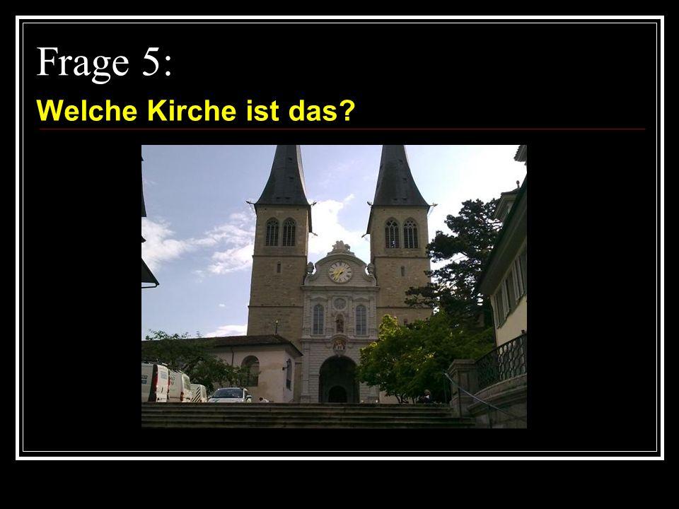 Frage 5: Welche Kirche ist das