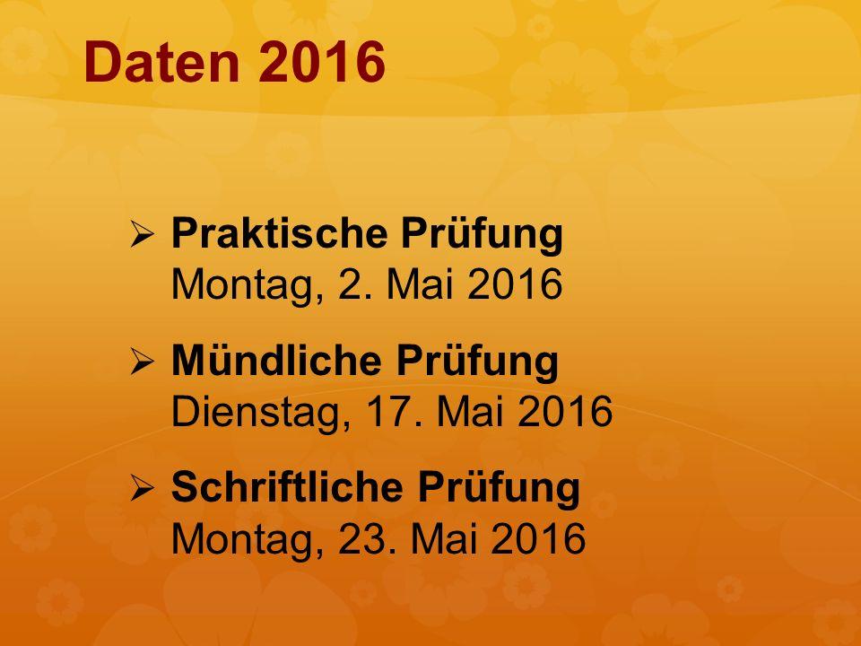 Daten 2016 Praktische Prüfung Montag, 2. Mai 2016
