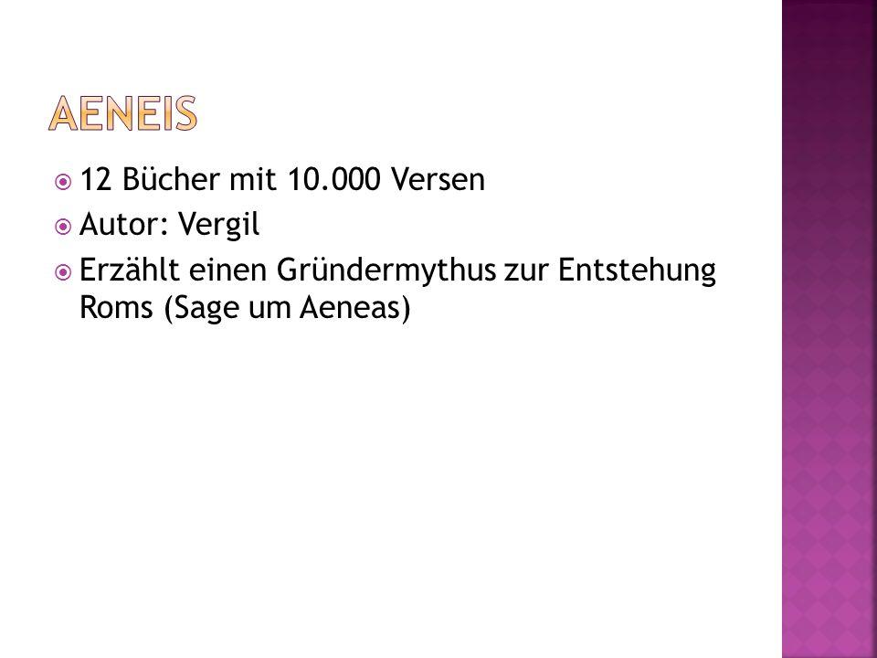 Aeneis 12 Bücher mit 10.000 Versen Autor: Vergil