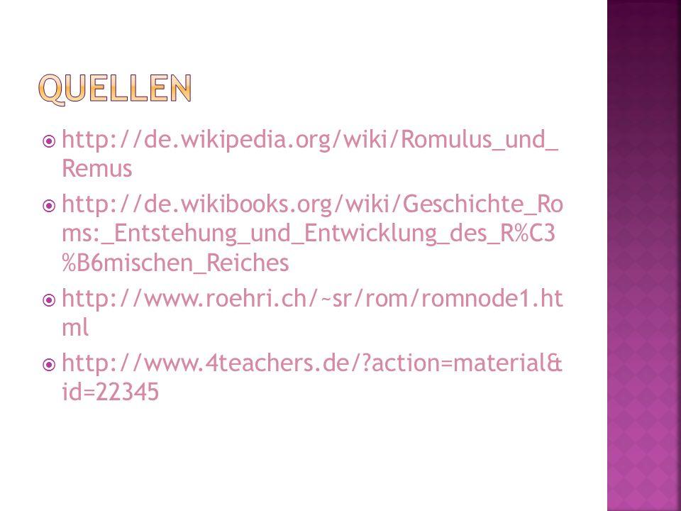 Quellen http://de.wikipedia.org/wiki/Romulus_und_ Remus