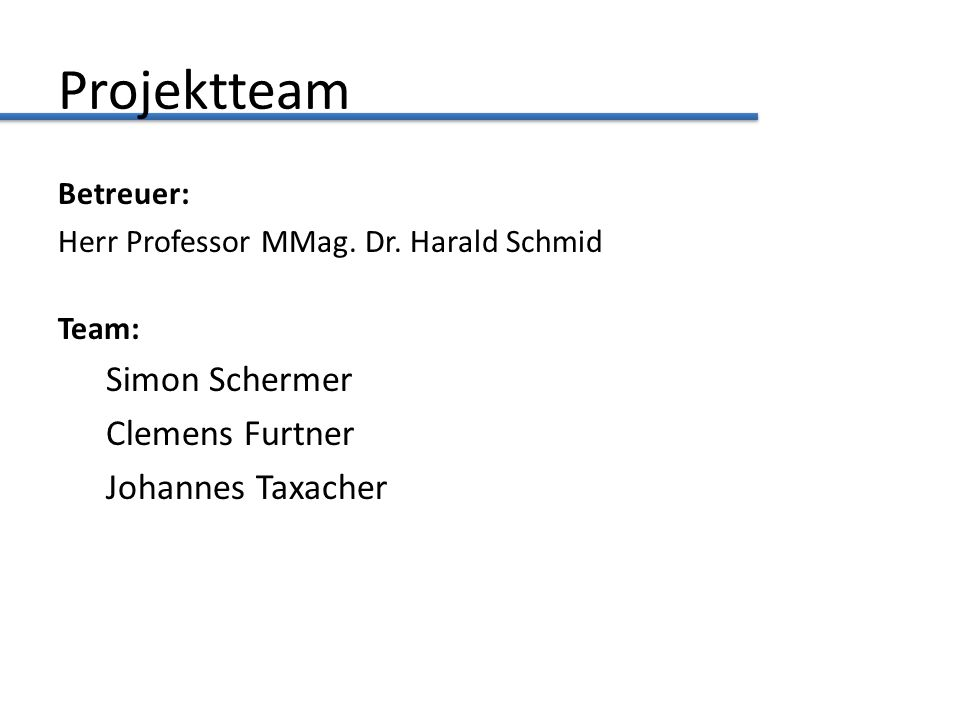 Projektteam Simon Schermer Clemens Furtner Johannes Taxacher Betreuer: