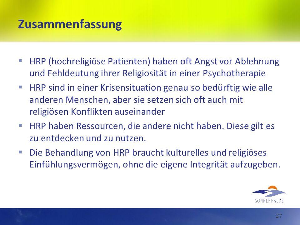 Zusammenfassung HRP (hochreligiöse Patienten) haben oft Angst vor Ablehnung und Fehldeutung ihrer Religiosität in einer Psychotherapie.