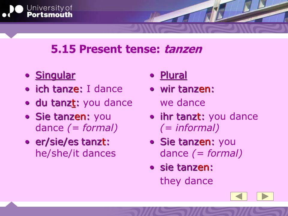 5.15 Present tense: tanzen Singular ich tanze: I dance