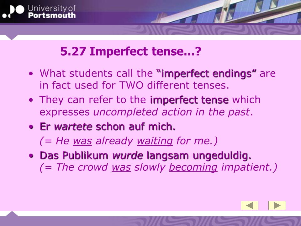 5.27 Imperfect tense... What students call the imperfect endings are in fact used for TWO different tenses.