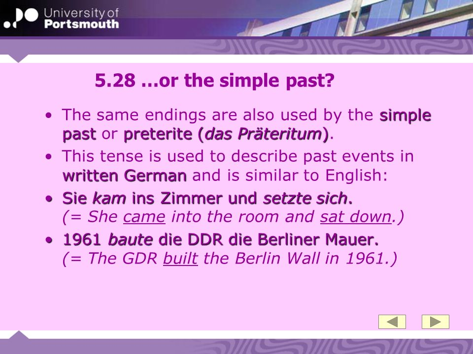 5.28 …or the simple past The same endings are also used by the simple past or preterite (das Präteritum).